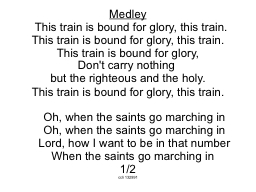 Medley   This train is bound for glory, this train.