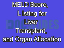 MELD Score,   L isting for Liver Transplant, and Organ Allocation