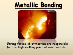 Metallic Bonding Strong forces of attraction are responsible for the high melting point of most met