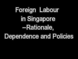 Foreign  Labour  in Singapore –Rationale, Dependence and Policies