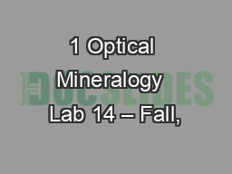 1 Optical Mineralogy  Lab 14 – Fall,