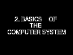 2. BASICS    OF THE COMPUTER SYSTEM