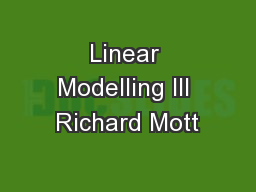 Linear Modelling III Richard Mott PowerPoint PPT Presentation