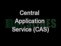 Central Application Service (CAS)