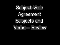 Subject-Verb Agreement Subjects and Verbs � Review