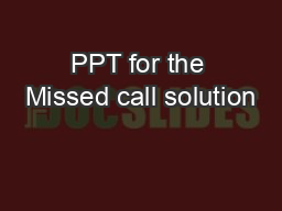 PPT for the Missed call solution
