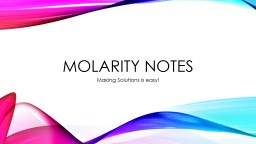 Molarity Notes Making Solutions is easy!