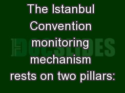 M onitoring The Istanbul Convention monitoring mechanism rests on two pillars:
