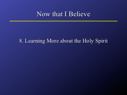 Now that I Believe 8. Learning More about the Holy Spirit