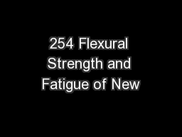 254 Flexural Strength and Fatigue of New