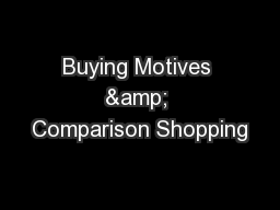 Buying Motives & Comparison Shopping