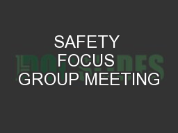 SAFETY FOCUS GROUP MEETING
