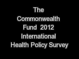 The Commonwealth Fund  2012 International Health Policy Survey
