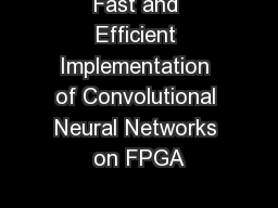 Fast and Efficient Implementation of Convolutional Neural Networks on FPGA PowerPoint PPT Presentation