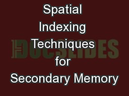 Spatial Indexing Techniques for Secondary Memory