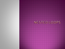 Nested LOOPS Nested loops consist of an outer loop with one or more inner loops