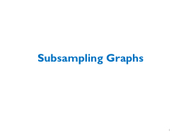 Subsampling Graphs 1 RECAP of PageRank- PowerPoint PPT Presentation
