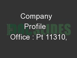 Company  Profile   Office : Pt 11310,