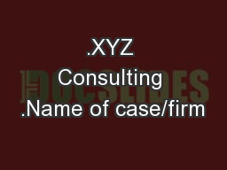 .XYZ Consulting .Name of case/firm