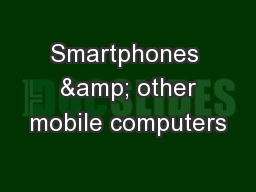 Smartphones  & other mobile computers