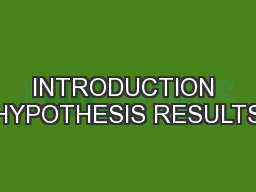 INTRODUCTION HYPOTHESIS RESULTS