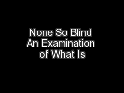 None So Blind An Examination of What Is