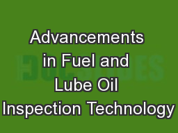 Advancements in Fuel and Lube Oil Inspection Technology PowerPoint PPT Presentation