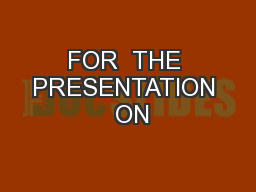 FOR  THE PRESENTATION  ON