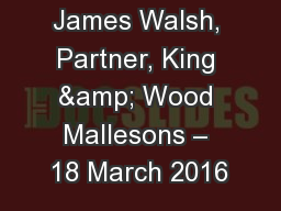 James Walsh, Partner, King & Wood Mallesons – 18 March 2016