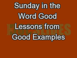 Sunday in the Word Good Lessons from Good Examples