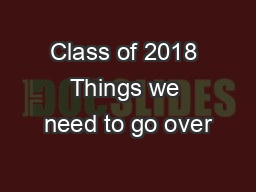 Class of 2018 Things we need to go over