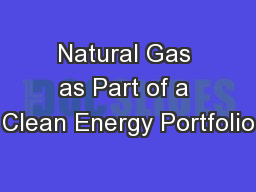 Natural Gas as Part of a Clean Energy Portfolio