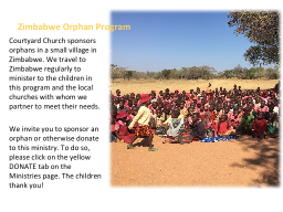 Courtyard Church sponsors orphans in a small village in Zimbabwe. We travel to Zimbabwe regularly t
