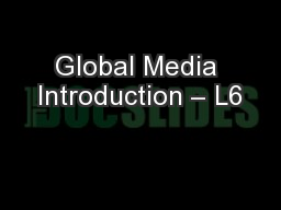 Global Media Introduction – L6 PowerPoint PPT Presentation