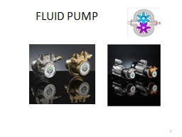 FLUID PUMP 1 Pump: Hyd. pump converts mechanical energy into hydraulic energy by pushing the hyd. F