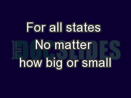 For all states No matter how big or small PowerPoint PPT Presentation