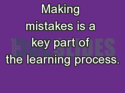 Making mistakes is a key part of the learning process.