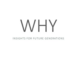 WHY Insights for Future generations PowerPoint PPT Presentation