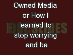Owned Media or How I learned to stop worrying and be