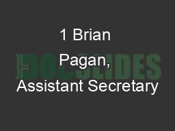 1 Brian Pagan, Assistant Secretary