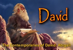 David The Contemporaries of David: Abigail PowerPoint PPT Presentation