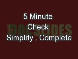 5 Minute Check Simplify . Complete