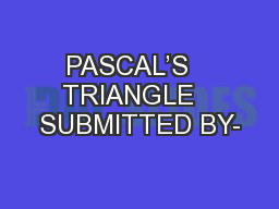 PASCAL'S   TRIANGLE   SUBMITTED BY-