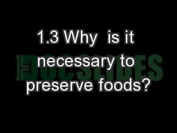 1.3 Why  is it necessary to preserve foods?