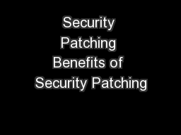Security Patching Benefits of Security Patching