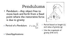 Pendulums Pendulum – Any object free to move back and forth from a fixed point where the restorat