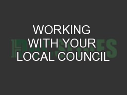 WORKING WITH YOUR LOCAL COUNCIL