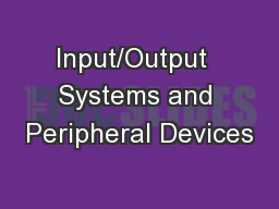 Input/Output  Systems and Peripheral Devices