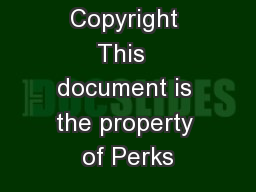 Copyright This  document is the property of Perks