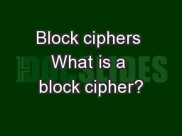 Block ciphers What is a block cipher?